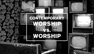 Contemporary Worship Vs Worship